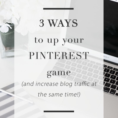 Three Ways to Up Your Pinterest Game