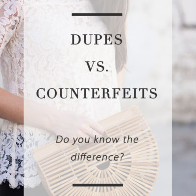 Dupes Vs. Counterfeits – Do You Know The Difference?