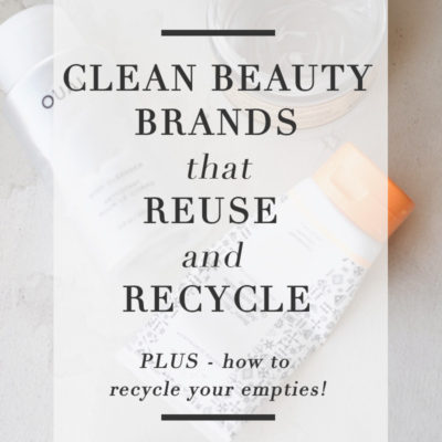Clean Beauty Brands that Reuse + Recycle PLUS How to Recycle Your Empties!