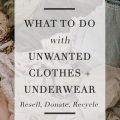 What to do with unwanted clothes and underwear